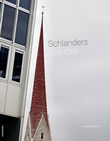 Schlanders-Silandro. Ediz. tedesca, italiana e inglese - Gianni Bodini |