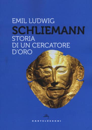 Schliemann. Storia di un cercatore d'oro - Emil Ludwig   Rochesterscifianimecon.com