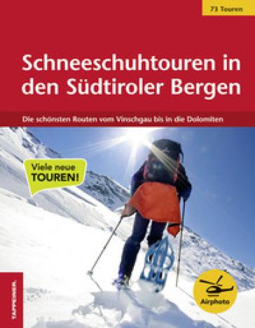 Schneeschuhtouren in den Sudtiroler Bergen. Die schonsten Routen vom Vinschgau bis in die Dolomiten
