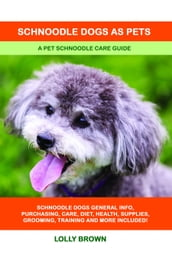 Schnoodle Dogs as Pets. A Pet Schnoodle Care Guide