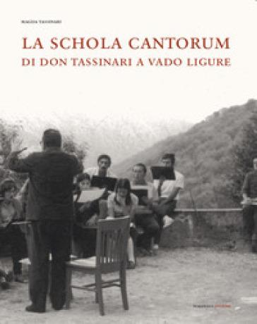 La Schola Cantorum di don Tassinari a Vado Ligure. Un'esperienza irripetibile di vita giovanile fra sessantotto e tradizione - Magda Tassinari |