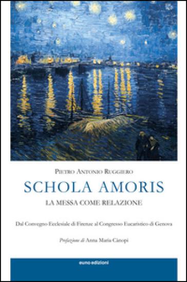 Schola amoris. La messa come relazione - Pietro Antonio Ruggiero  