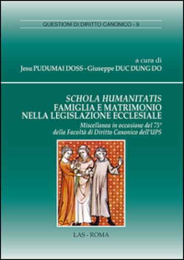 Schola humanitatis famiglia e matrimonio nella legislazione ecclesiale - J. Pudumai Doss |