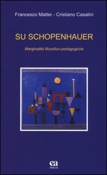 Su Schopenhauer. Marginalità filosofico-pedagogiche - Francesco Mattei | Thecosgala.com