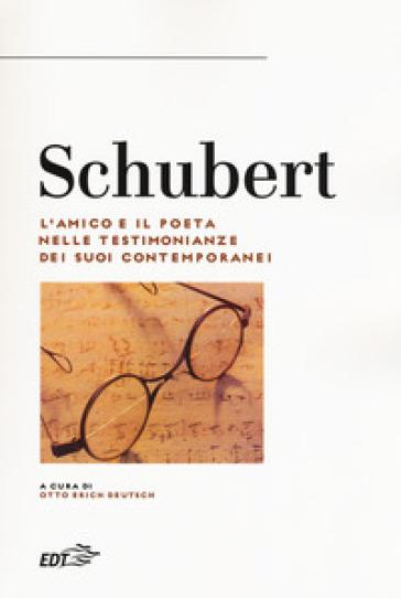 Schubert. L'amico e il poeta nelle testimonianze dei suoi contemporanei - A. Rastelli | Jonathanterrington.com