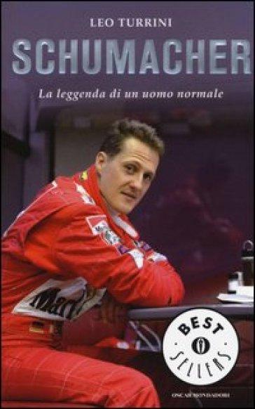 Schumacher. La leggenda di un uomo normale - Leo Turrini | Thecosgala.com