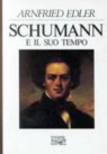 Schumann e il suo tempo - Arnfried Edler   Rochesterscifianimecon.com