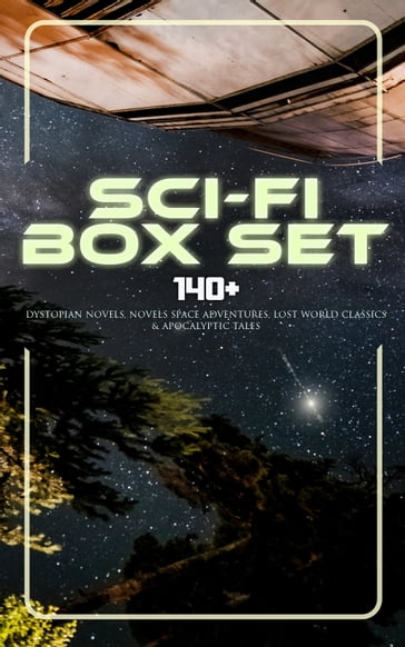 Sci-Fi Box Set: 140+ Dystopian Novels, Novels Space Adventures, Lost World Classics & Apocalyptic Tales