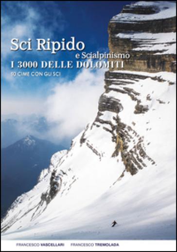 Sci ripido e scialpinismo. I 3000 delle Dolomiti. 50 cime con gli sci - Francesco Vascellari |