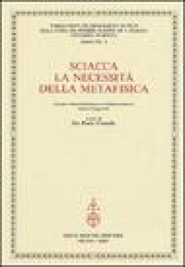 Sciacca. La necessità della metafisica. Atti del 9° Corso della «Cattedra Sciacca» (Genova, 5-6 maggio 2003) - P. P. Ottonello |
