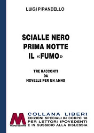 Scialle nero-Prima notte-Il «fumo». Tre racconti da Novelle per un anno. Ediz. per ipovedenti - Luigi Pirandello |