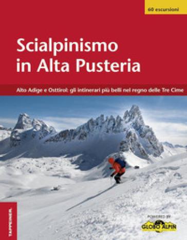 Scialpinismo in Alta Pusteria. Alto Adige e Osttirol. Gli itinerari pi belli nel regno delle Tre Cime -  pdf epub