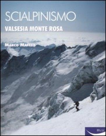 Scialpinismo. Valsesia-Monte Rosa - Marco Maffeis  