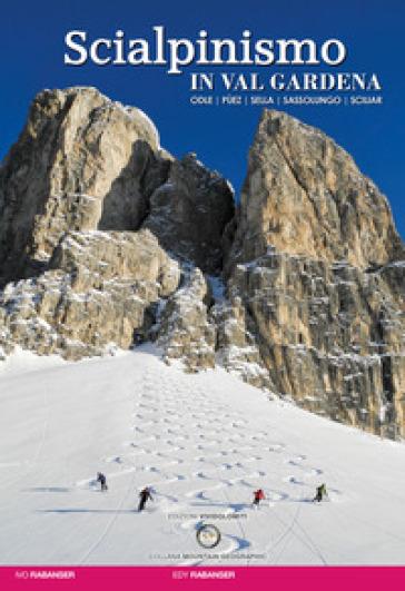 Scialpinismo in val Gardena. Odle, Pùez, Sella, Sassolungo, Sciliar - Ivo Rabanser | Rochesterscifianimecon.com