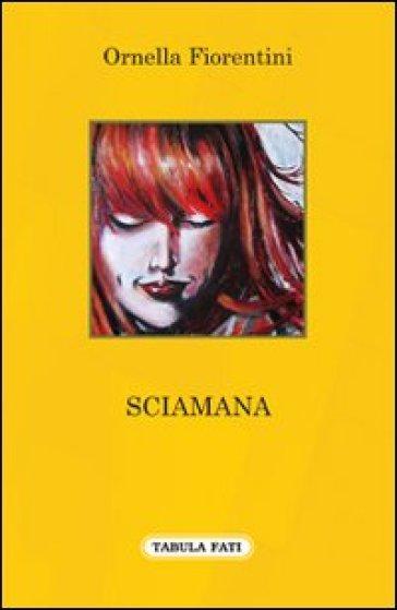 Sciamana - Ornella Fiorentini  