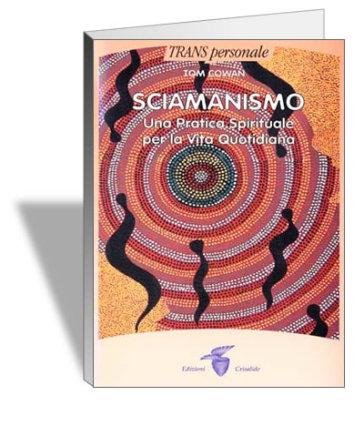 Sciamanismo. Una pratica spirituale per la vita quotidiana - Tom Cowan |