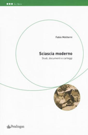 Sciascia moderno. Studi, documenti e carteggi - Fabio Moliterni   Thecosgala.com