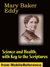 Science And Health: With Key To The Scriptures - 1875, Revised Through 1910 (Mobi Classics)