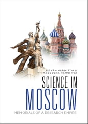 Science In Moscow: Memorials Of A Research Empire