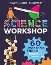 Science Workshop: 60 Creative Ideas for Budding Pioneers