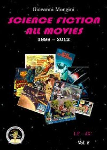 Science fiction all movies. 8: I.F-JX enciclopedia della fantascienza per immagini