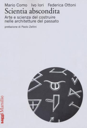 Scientia abscondita. Arte e scienza del costruire nelle architetture del passato - Mario Como | Rochesterscifianimecon.com