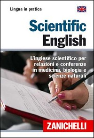 Scientific English. L'inglese scientifico per relazioni e conferenze in medicina, biologia e scienze naturali