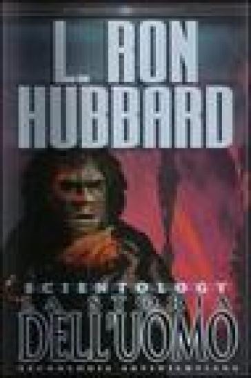 Scientology. La storia dell'uomo - L. Ron Hubbard |