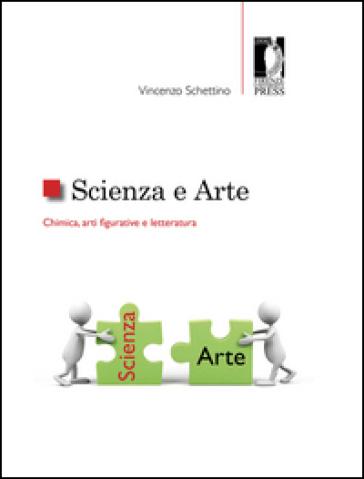Scienza e arte. Chimica, arti figurative e letteratura - Vincenzo Schettino |