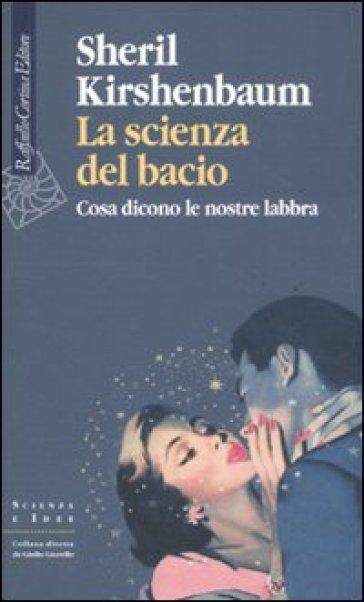 Scienza del bacio. Cosa dicono le nostre labbra (La) - Sheril Kirshenbaum |
