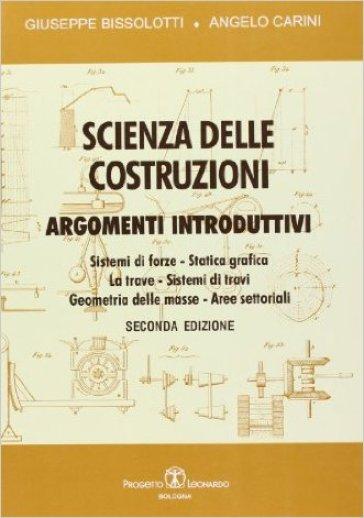 Scienza delle costruzioni. Argomenti introduttivi - Giuseppe Bissolotti |