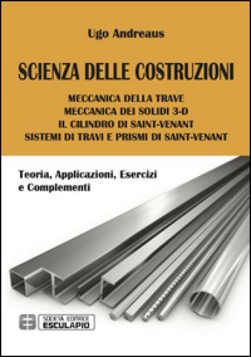 Scienza delle costruzioni. Teoria, applicazioni, esercizi e complementi - Ugo A. Andreaus | Thecosgala.com