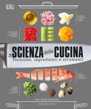 Scienza della cucina. Tecniche, ingredienti e strumenti - Stuart Farrimond  