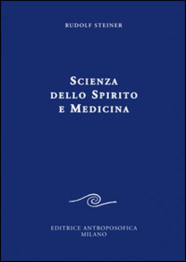 Scienza dello spirito e medicina - Rudolph Steiner |