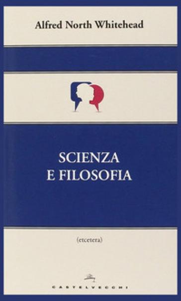 Scienza e filosofia - Alfred North Whitehead | Rochesterscifianimecon.com