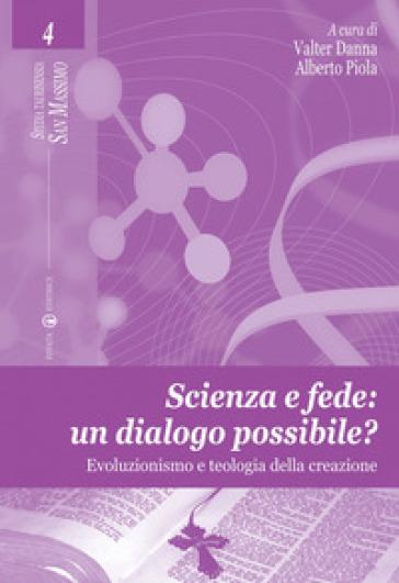 Scienza e fede: un dialogo possibile? Evoluzionismo e teologia della creazione - V. Danna |