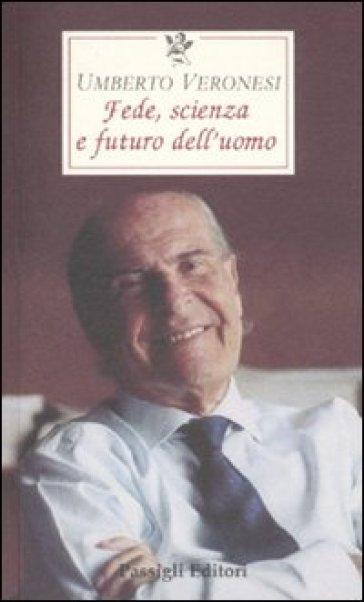 Scienza, fede e futuro dell'uomo - Umberto Veronesi | Rochesterscifianimecon.com