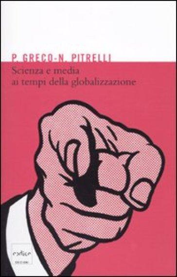 Scienza e media ai tempi della globalizzazione - Pietro Greco |