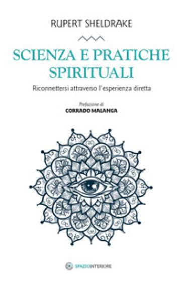 Scienza e pratiche spirituali. Riconnettersi attraverso l'esperienza diretta - Rupert Sheldrake |