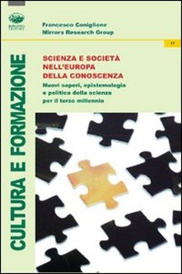 Scienza e società nell'Europa della conoscenza. Nuovi saperi, epistemologia e politica della scienza per il terzo millennio - Francesco Coniglione |