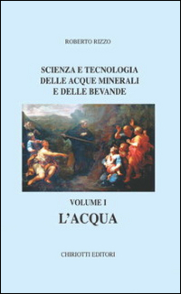Scienza e tecnologia delle acque minerali e delle bevande. 1.L'acqua - Roberto Rizzo | Jonathanterrington.com