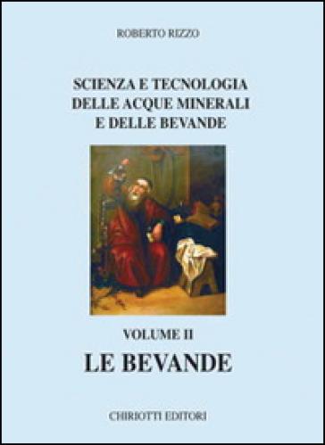 Scienza e tecnologia delle acque minerali e delle bevande. 2.Le bevande - Roberto Rizzo |