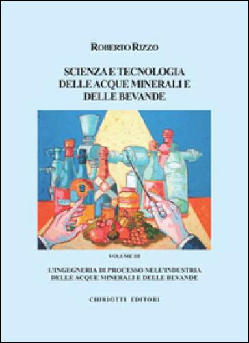 Scienza e tecnologia delle acque minerali e delle bevande. 3. - Roberto Rizzo |