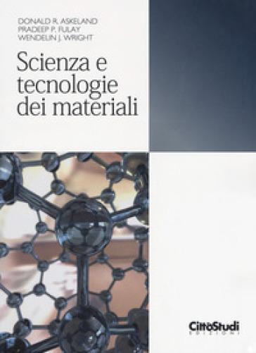 Scienza e tecnologia dei materiali - Donald R. Askeland |