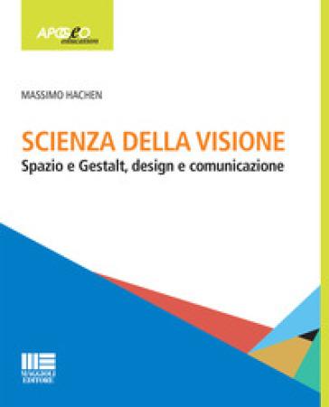 Scienza della visione. Spazio e Gestalt, design e comunicaizone - Massimo Hachen |