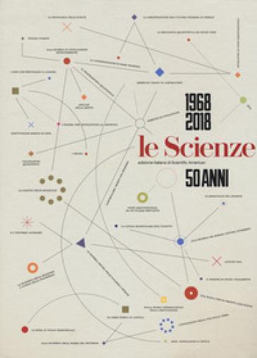 Le Scienze. 50 anni (1968-2018)