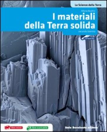 Le Scienze della Terra. Materiali della Terra solida. Per le Scuole superiori. Con espansione online - Alfonso Bosellini  