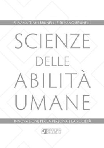 Scienze delle abilità umane. Innovazione per la persona e la società - Silvana Tiani Brunelli |