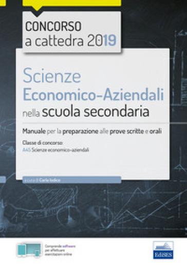 Scienze economico-aziendali per il concorso a cattedra 2018. Manuale per la preparazione al concorso per la classe A45. Con software di simulazione - Carla Iodice |