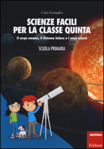 Scienze facili per la classe quinta. Il corpo umano, il Sistema Solare e i corpi celesti. Scuola primaria. Con aggiornamento online - Carlo Scataglini |